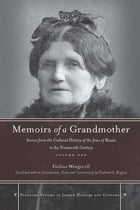 Memoirs of a Grandmother: Scenes from the Cultural History of the Jews of Russia in the Nineteenth Century, Volume One by Pauline Wengeroff