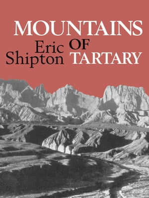 Mountains of Tartary Mountaineering and exploration in northern and central Asia in the 1950s