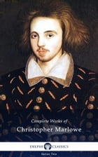 Complete Works of Christopher Marlowe (Delphi Classics) by Christopher Marlowe