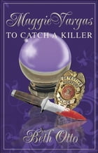 """Maggie Vargas """"To Catch a Killer"""" by Beth Otto"""
