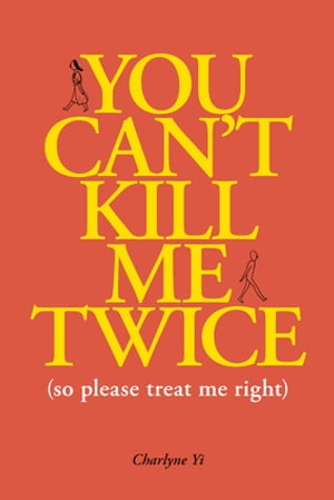You Can't Kill Me Twice: (So Please Treat Me Right) by Charlyne Yi