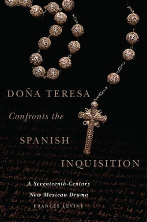 Do�a Teresa Confronts the Spanish Inquisition A Seventeenth-Century New Mexican Drama