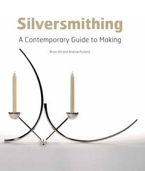 Silversmithing A Contemporary Guide to Making