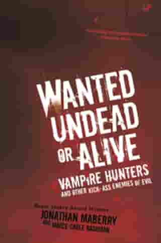 Wanted Undead or Alive:Vampire Hunters and Other Kick-Ass Enemies of Evil by Jonathan Maberry