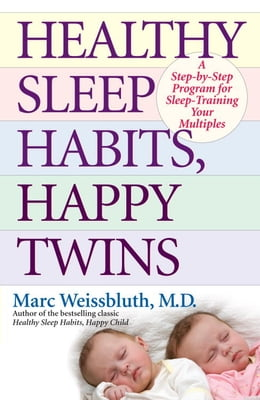 Book Healthy Sleep Habits, Happy Twins: A Step-by-Step Program for Sleep-Training Your Multiples by Marc Weissbluth, M.D.