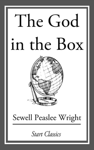The God in the Box by Sewell Peaslee Wright