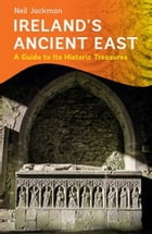 Ireland's Ancient East by Neil Jackman