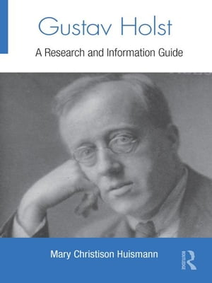 Gustav Holst A Research and Information Guide