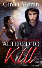 Altered to Kill (Finding Nate Book 1) by Ginna Moran