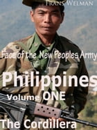 Face of the New Peoples Army of the Philippines, Volume One Cordillera: Volume One Cordillera by Frans Welman