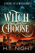 Witch to Choose (Heart of a Witch #1) by H.T. Night
