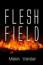 Flesh Field by Metin Vardar