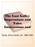 The Last Galley Impressions And Tales by Arthur Conan Doyle