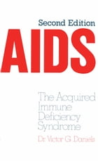 AIDS: The Acquired Immune Deficiency Syndrome by V.G. Daniels