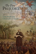 The First Prejudice: Religious Tolerance and Intolerance in Early America by Chris Beneke