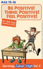Be Positive! Think Positive! Feel Positive! Surviving Primary School: (A self help guide for children, teachers & parents) by Dr. Orly Katz