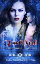 BloodVault: The Dantonville Legacy Series, #3 by Tima Maria Lacoba