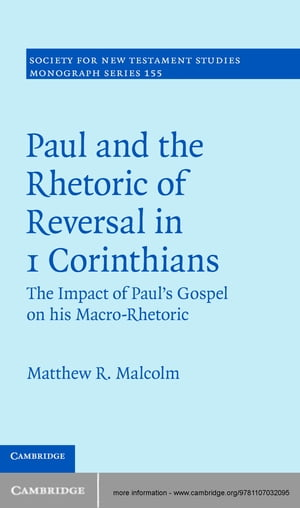 Paul and the Rhetoric of Reversal in 1 Corinthians The Impact of Paul's Gospel on his Macro-Rhetoric