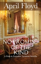 No Promise of the Kind: A Pride and Prejudice Variation by April Floyd
