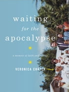 Waiting for the Apocalypse: A Memoir of Faith and Family by Veronica Chater