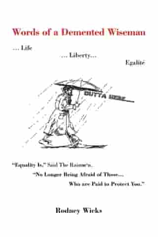 "Words of a Demented Wiseman : ... Life ... Liberty... Egalité ""Equality Is,"" Said The Rainman, ""No Longer Being Afraid of Those... Who are Paid to Protect You."""