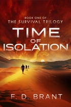 Time of Isolation: Book One of the Survival Trilogy by F. D. Brant