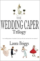 Boxed Set: The Wedding Caper Series (with Bonus Novella) by Laura Briggs