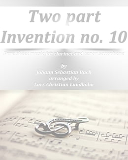 Book Two part Invention no. 10 Pure sheet music for clarinet and tenor saxophone by Johann Sebastian… by Pure Sheet music