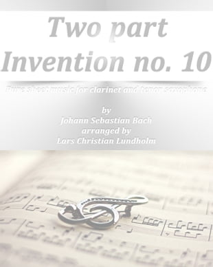 Two part Invention no. 10 Pure sheet music for clarinet and tenor saxophone by Johann Sebastian Bach arranged by Lars Christian Lundholm