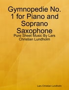 Gymnopedie No. 1 for Piano and Soprano Saxophone - Pure Sheet Music By Lars Christian Lundholm by Lars Christian Lundholm