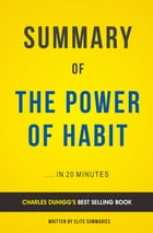 Summary of The Power of Habit: by Charles Duhigg , Includes Analysis by Elite Summaries