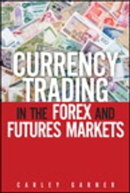 Book Currency Trading in the Forex and Futures Markets by Carley Garner