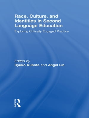 Race,  Culture,  and Identities in Second Language Education Exploring Critically Engaged Practice