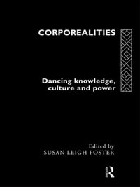 Corporealities: Dancing Knowledge, Culture and Power