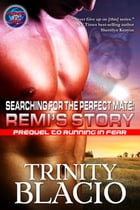 Searching for the Perfect Mate: Remi's Story: Prequel to Running in Fear by Trinity Blacio