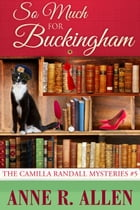 So Much For Buckingham: The Camilla Randall Mysteries #5 by Anne R. Allen