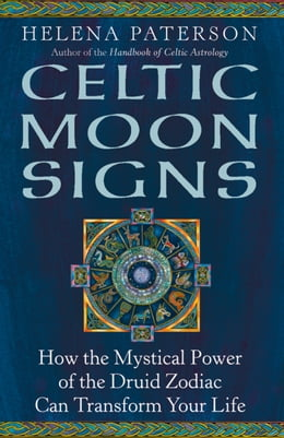 Book Celtic Moon Signs: How the Mystical Power of the Druid Zodiac Can Transform Your Life by Helena Paterson