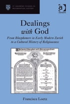 Dealings with God: From Blasphemers in Early Modern Zurich to a Cultural History of Religiousness