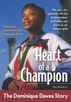 Heart of a Champion: The Dominique Dawes Story by Kim Washburn