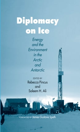 Book Diplomacy on Ice: Energy and the Environment in the Arctic and Antarctic by Rebecca H Pincus