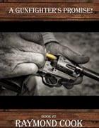 A Gunfighter's Promise! by Raymond Cook
