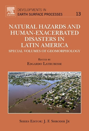 Natural Hazards and Human-Exacerbated Disasters in Latin America Special Volumes of Geomorphology