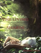 The Living Shards by Arianna Swain
