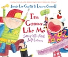 I'm Gonna Like Me: Letting Off a Little Self-Esteem by Jamie Lee Curtis
