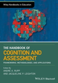 The Wiley Handbook of Cognition and Assessment: Frameworks, Methodologies, and Applications
