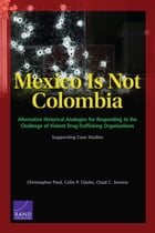 Mexico Is Not Colombia: Alternative Historical Analogies for Responding to the Challenge of Violent…