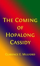 The Coming of Hopalong Cassidy and the Others (Illustrated Edition) by Clarence E. Mulford