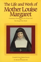 The Life & Work of Mother Louise Margaret Claret: Containing a Message from Our Divine Lord for the Clergy of the World by Rev. Fr. Patrick O'Connell