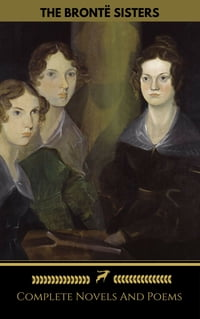 The Brontë Sisters (Emily, Anne, Charlotte): Novels And Poems (Golden Deer Classics)