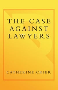 The Case Against Lawyers: How the Lawyers, Politicians, and Bureaucrats Have Turned the Law into an…